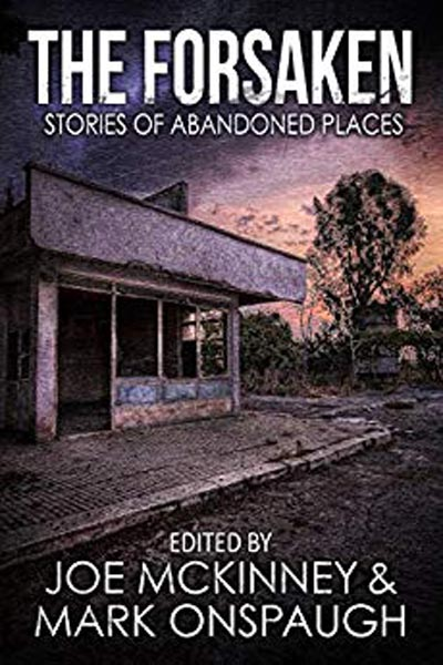 "Anthologies: The Forsaken: Stories of Abandoned Places (featuring ""The Pressboard Factory"" by Peter N. Dudar)"