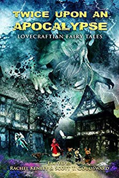 "Anthologies: Twice Upon an Apocalypse: Lovecraftian Fairy Tales (featuring ""The Three Billy Goats Sothoth"" by Peter N. Dudar)"