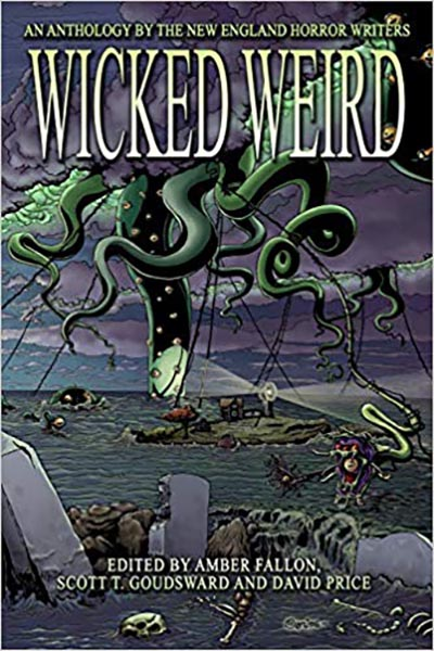 """Wicked Weird: An Anthology of the New England Horror Writers (featuring """"The Perfect Parent"""" by Peter N. Dudar)"""